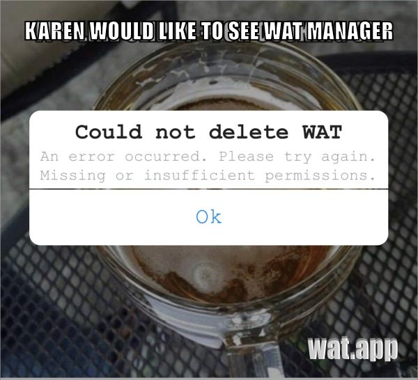 KAREN WOULD LIKE TO SEE WAT MANAGER