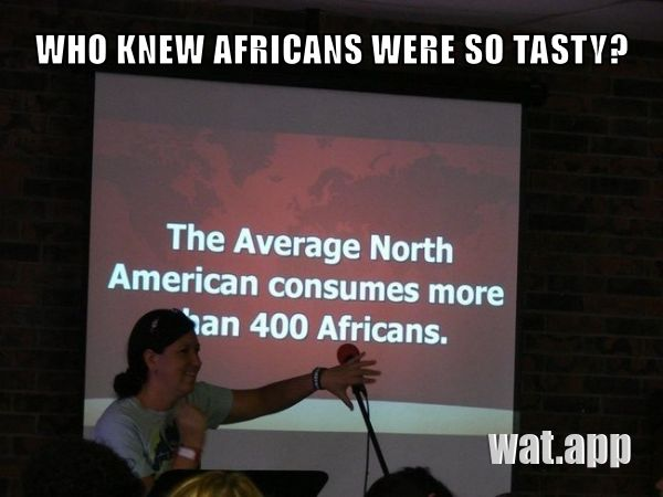 WHO KNEW AFRICANS WERE SO TASTY?