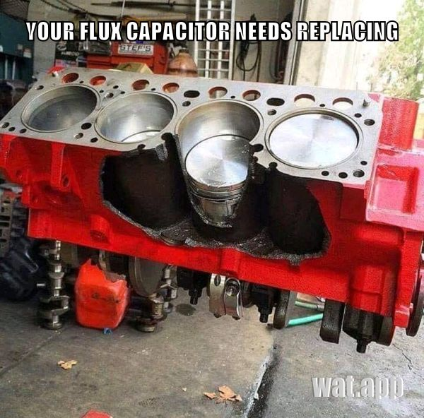 YOUR FLUX CAPACITOR NEEDS REPLACING